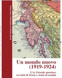 un_mondo_nuovo_1919_1924_lex_litorale_austriaco_tra_fatti_di_storia_e_storie_di_uomini_societ_istriana_di_archeologia_e_storia_patria.jpg