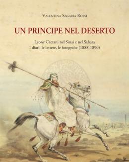 un_principe_nel_deserto_leone_caetani_nel_sinai_e_nel_sahara_i_diari_le_lettere_le_fotografie_1888_1890_valentina_sagaria_rossi.jpg