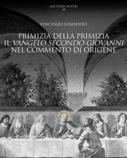 vincenzo_lomiento_primizia_della_primizia_il_vangelo_secondo_giovanni_nel_commento_di_origene_auctores_19_2018.jpg