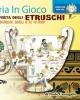 alla scoperta degli etruschi album ludico didattico per bambini dagli 8 ai 12 anni con gadget