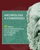 archeologi a congresso 25 edizioni dei convegni internazionali di studi sulla storia e larcheologia delletruria