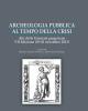 archeologia pubblica al tempo della crisi   bibliotheca archaeologica 35