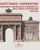 aspettando limperatore monumenti archeologia e urbanistica nella roma di napoleone 1809 1814   marco pupillo