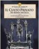 attilio de marchi   il culto privato di roma antica 2  la religione gentilizia e collegiale