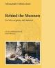 behind the museum la vita segreta dei musei    alessandro moriccioni
