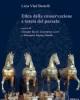 etica della conservazione e tutela del passato   licia vlad borrelli