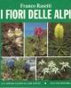 i fiori delle alpi le specie che crescono al disopra del limite della foresta illustrate da 527 riproduzioni di fotografie a colori eseguite dallautore   franco rasetti