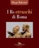 i re etruschi di roma    diego balestri