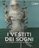 i vestiti dei sogni la scuola italiana dei costumi per il cine