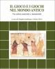il gioco e i giochi nel mondo antico tra cultura materiale e immateriale