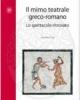il mimo teatrale greco romano lo spettacolo ritrovato