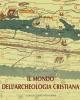 il mondo dellarcheologia cristiana    giuseppina  cerulli irelli  collane studia archaeologica 225