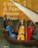 il museo di palazzo pretorio a prato    maria pia mannini cristina gnoni mavarelli