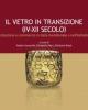il vetro in transizione iv xii secolo produzione e commercio in italia meridionale e nelladriatico