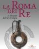 la roma dei re il racconto dellarcheologia   isabella damiani a cura di