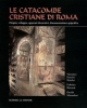 le catacombe cristiane di roma origini sviluppo apparati decorativi documentazione epigrafica