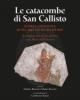 le catacombe di san callisto storia contesti scavi restauri scoperte   fabrizio bisconti