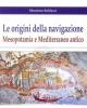 le origini della navigazione mesopotamia e mediterraneo antico   massimo baldacci