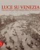 luce su venezia viaggio nella fotografia dellottocento   myriam zerbi e sabina vianello