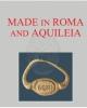 made in roma and aquileia marchi di produzione e di possesso nella societ antica   catalogo della mostra aquileia 2017