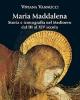 maria maddalena storia e iconografia nel medioevo dal iii al xiv secolo   viviana vannucci