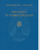 miti greci in tombe etrusche  le urne cinerarie di chiusi   monumenti antichi 73 serie monografica 8   francesco de angelis