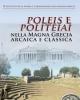 poleis e politeiai nella magna grecia arcaica e classica   vol liii 53 2013   atti dei convegni di studio sulla magna grecia