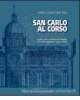 san carlo al corso storia arti e restauro della basilica dei santi ambrohio e carlo in roma
