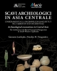 scavi archeologici in asia centrale   archaeological excavations in central asia