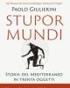 stupor mundi storia del mediterraneo in trenta oggetti   paolo giulierini